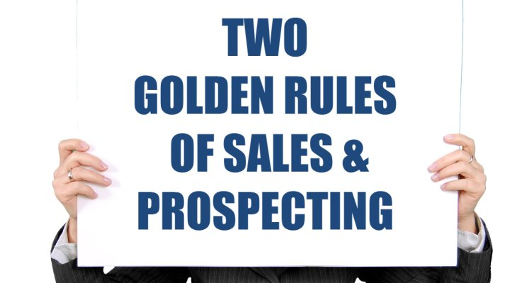 Two golden rules of sales and prospecting